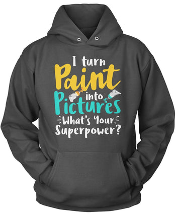 I Turn Paint Into Pictures What's Your Superpower - Pullover Hoodie / Dark Heather / S