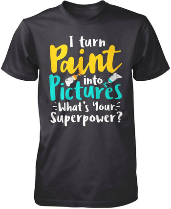 I Turn Paint Into Pictures What's Your Superpower - Premium T-Shirt / Dark Heather / S