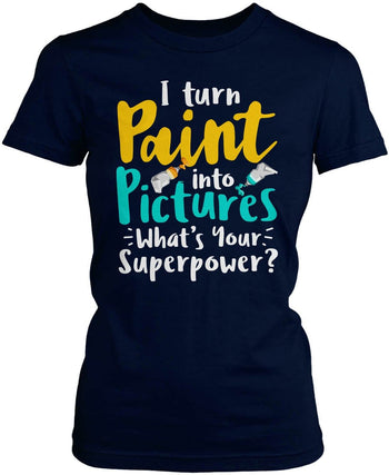 I Turn Paint Into Pictures What's Your Superpower - Women's Fit T-Shirt / Navy / S