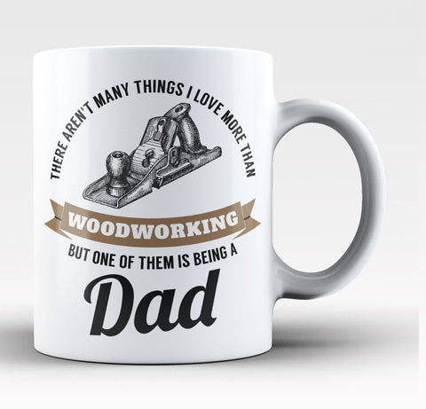 This Dad Loves Woodworking - Coffee Mug / Tea Cup
