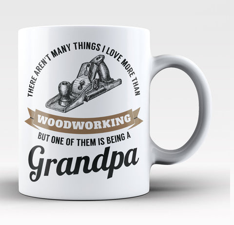 This Grandpa Loves Woodworking - Coffee Mug / Tea Cup