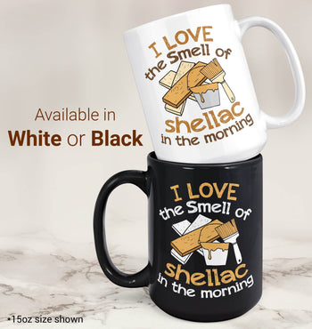I Love the Smell of Shellac In the Morning - Mug - Coffee Mugs