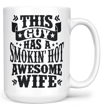 This Guy Has a Smokin' Hot Awesome Wife - Mug - Large - 15oz