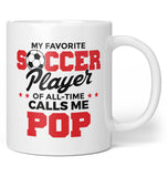 My Favorite Soccer Player Calls Me Pop - Coffee Mug / Tea Cup