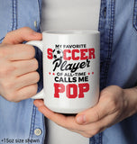 My Favorite Soccer Player Calls Me Pop - Mug