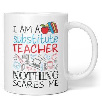 Substitute Teacher Nothing Scares Me - Coffee Mug / Tea Cup