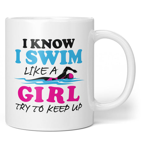 I Know I Swim Like a Girl Try To Keep Up - Mug - Coffee Mugs