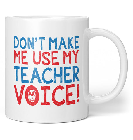 Don't Make Me Use My Teacher Voice - Mug - Coffee Mugs