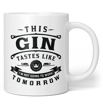 This Gin Tastes Like I'm Not Going To Work Tomorrow - Mug / Tea Cup