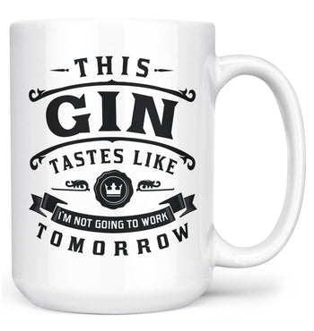 This Gin Tastes Like I'm Not Going To Work Tomorrow - Mug - White / Large - 15oz