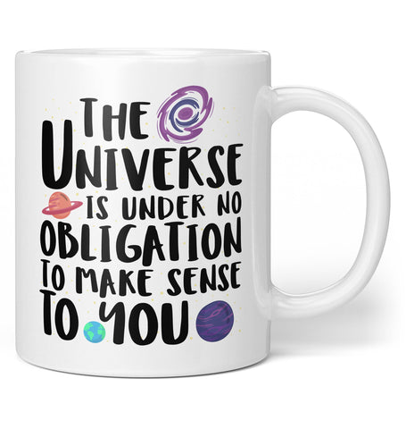 The Universe Is Under No Obligation to Make Sense to You - Mug / Cup