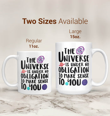 The Universe Is Under No Obligation to Make Sense to You - Mug - [variant_title]