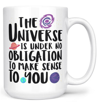 The Universe Is Under No Obligation to Make Sense to You - Mug - White / Large - 15oz