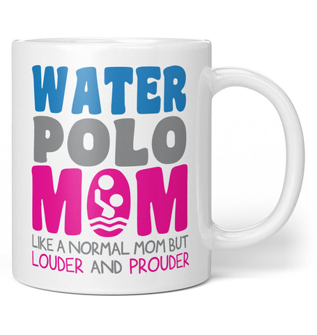 Loud and Proud Water Polo Mom - Coffee Mug / Tea Cup