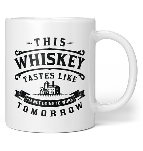 This Whiskey Tastes Like I'm Not Going To Work Tomorrow - Mug / Cup