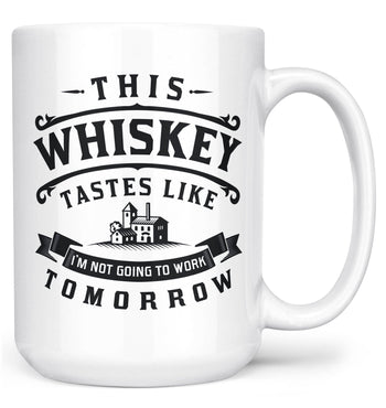 This Whiskey Tastes Like I'm Not Going To Work Tomorrow - Mug - White / Large - 15oz