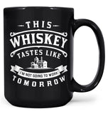 This Whiskey Tastes Like I'm Not Going To Work Tomorrow - Mug - Black / Large - 15oz