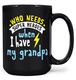 Who Needs Super Heroes When I Have My (Nickname) - Mug - Black / Large - 15oz