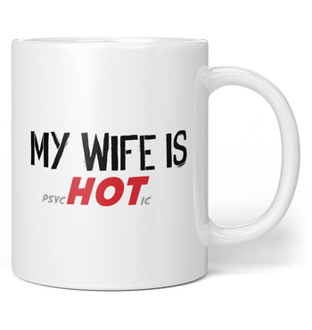My Wife Is psycHOTic - Coffee Mug / Tea Cup