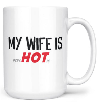 My Wife Is psycHOTic - Mug - White / Large - 15oz