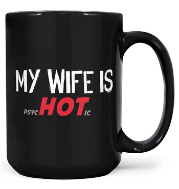 My Wife Is psycHOTic - Mug - Black / Large - 15oz
