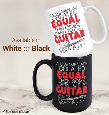 All Women Are Created Equal Then Some Play Guitar - Mug - Coffee Mugs