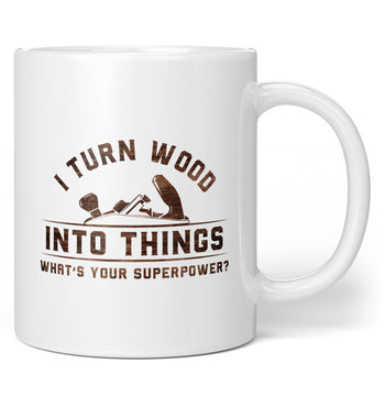 I Turn Wood Into Things What's Your Superpower (Plane) - Mug / Tea Cup