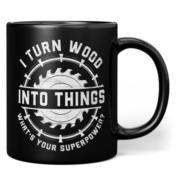 I Turn Wood Into Things What's Your Superpower (Sawblade) - Black Mug