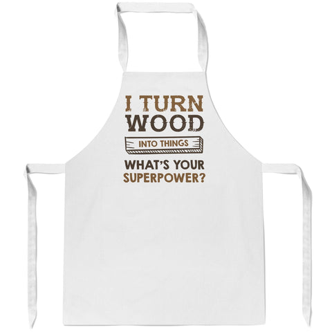I Turn Wood Into Things What's Your Superpower - Apron