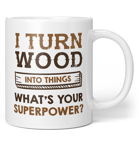 I Turn Wood Into Things What's Your Superpower Mug