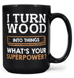 I Turn Wood Into Things What's Your Superpower - Mug - Black / Large - 15oz