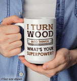 I Turn Wood Into Things What's Your Superpower - Mug - [variant_title]