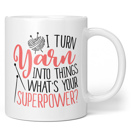I Turn Yarn Into Things What's Your Superpower - Coffee Mug / Tea Cup