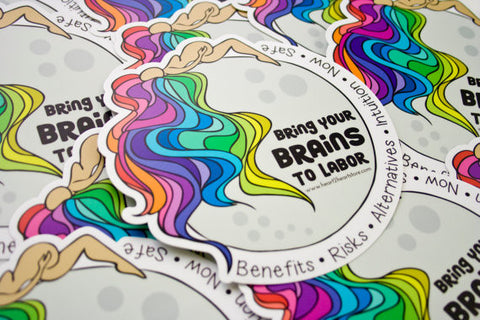 Bring your BRAINS to labor sticker