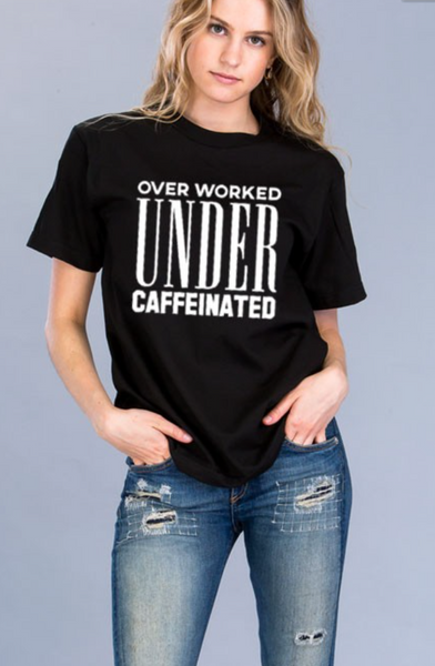 Over Worked Under Caffeinated Mom Tee