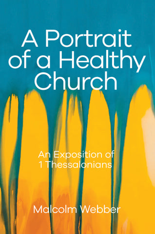 A Portrait of a Healthy Church: An Exposition of 1 Thessalonians