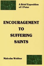 Encouragement to Suffering Saints: A Brief Exposition of 1 Peter
