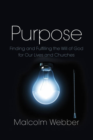 Purpose: Finding and Fulfilling the Will of God for Our Lives and Churches