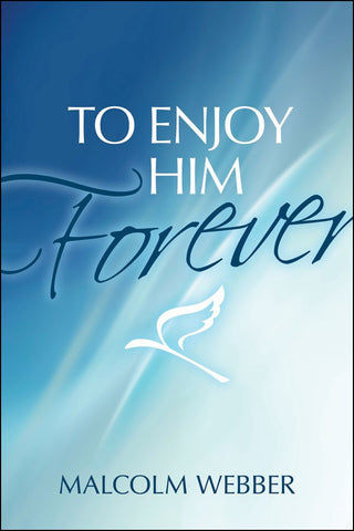 To Enjoy Him Forever