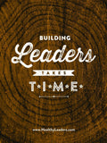 Building Leaders Takes Time Poster