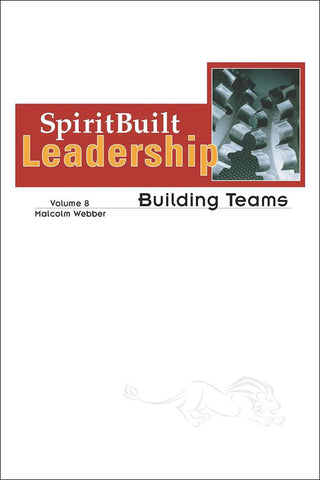 SpiritBuilt Leadership #8 - Building Teams