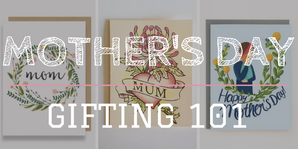 Mother's Day Gifting 101