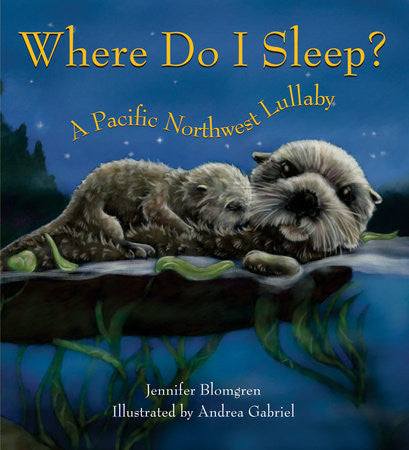Book- Penguin Random House; Where Do I Sleep? A Pacific Northwest Lullaby By Jennifer Blomgren