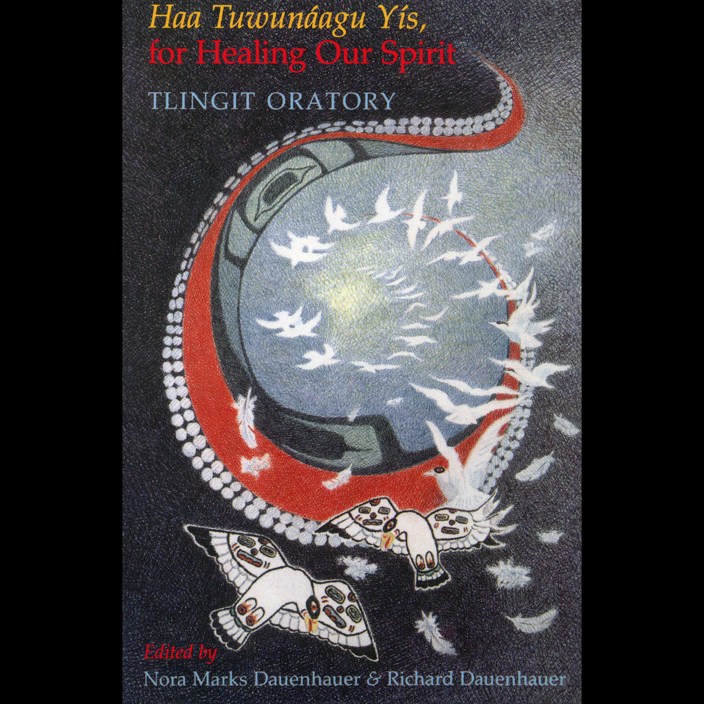 """Haa Tuwunaagu Yis, For Healing our Spirit: Tlingit Oratory"" by Nora Marks Dauenhauer and Richard Dauenhauer"