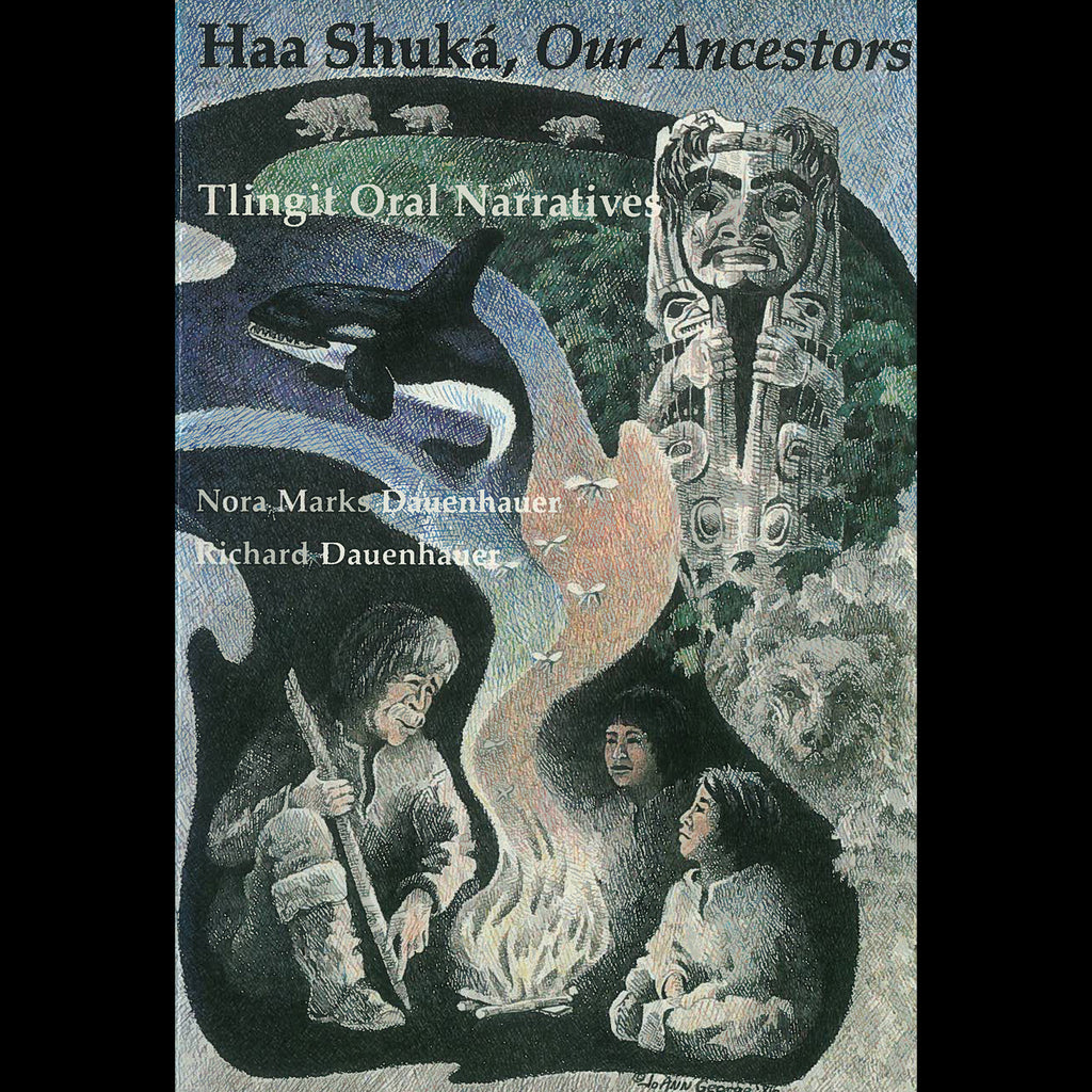 """Haa Shuká, Our Ancestors: Tlingit Oral Narratives"" by Nora Marks Dauenhauer and Richard Dauenhauer"