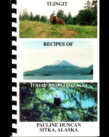 Book- P. Duncan, Tlingit Recipes of Today and Long Ago