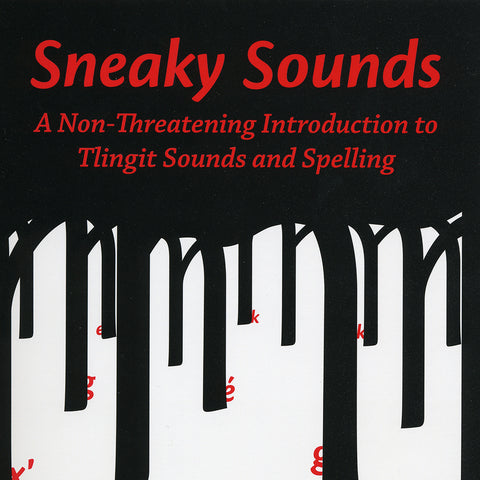 Book- Sneaky Sounds: A Non Threatening Introduction to Tlingit Sounds and Spelling