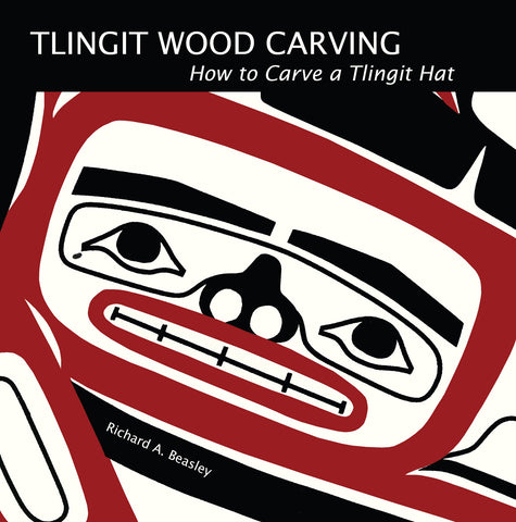 Book- Tlingit Wood Carving: How To Carve a Tlingit Hat by Richard Beasley
