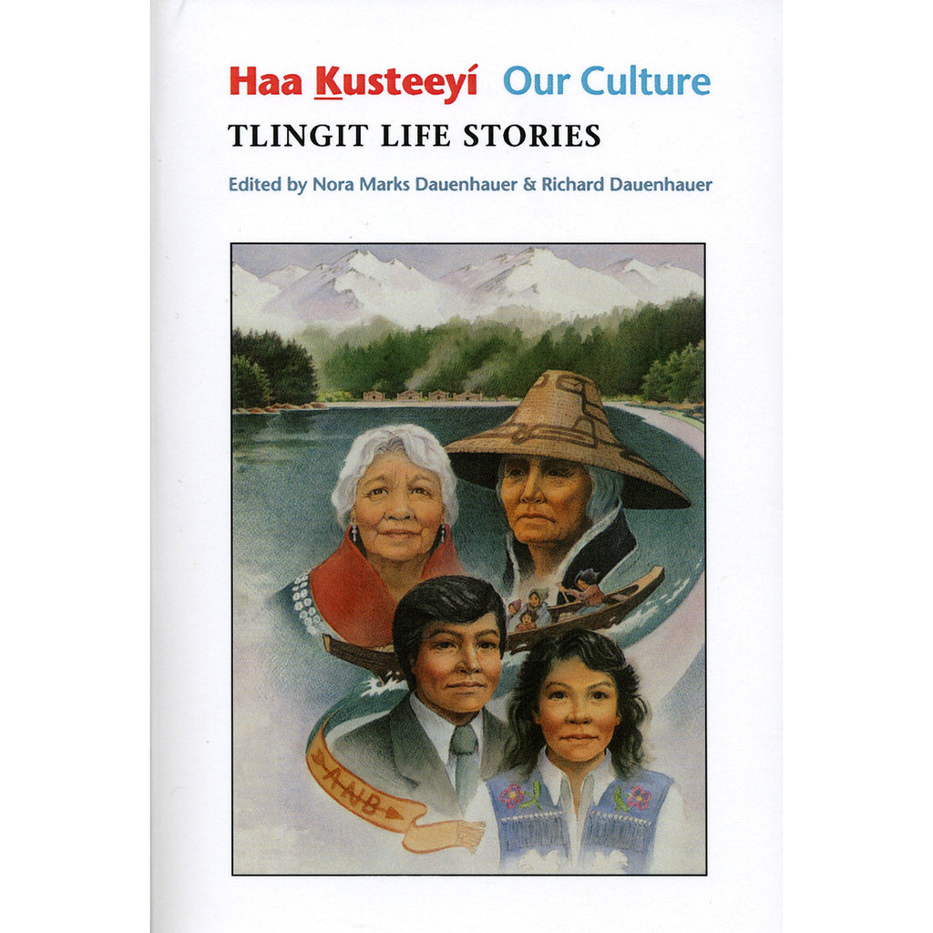 """Haa Kusteeyí, Our Culture: Tlingit Life Stories,"" by Nora Marks Dauenhauer and Richard Dauenhauer"