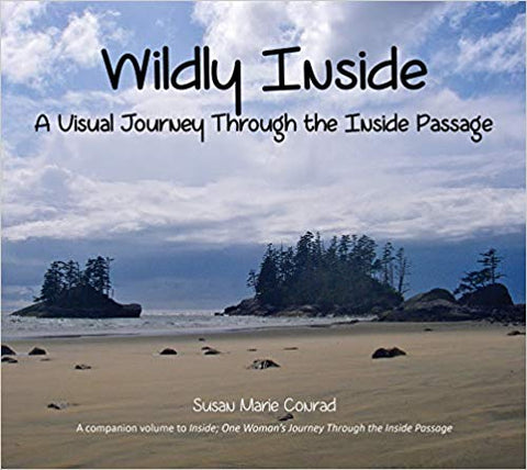 Book- S. Conrad, Wildly Inside: A Visual Journey Through the Inside Passage, Photo Book
